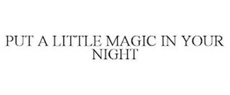 PUT A LITTLE MAGIC IN YOUR NIGHT