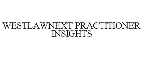 WESTLAWNEXT PRACTITIONER INSIGHTS