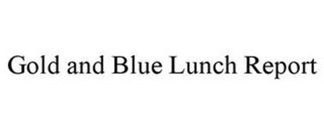 GOLD AND BLUE LUNCH REPORT