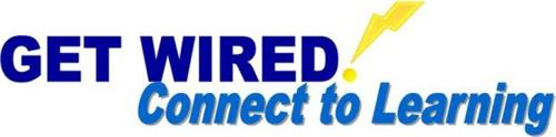 GET WIRED! CONNECT TO LEARNING