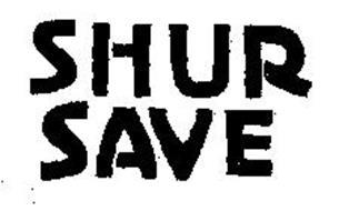 SHUR SAVE
