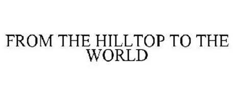 FROM THE HILLTOP TO THE WORLD