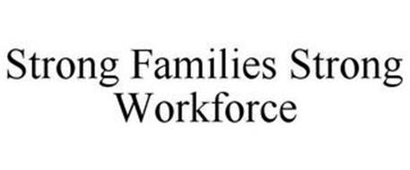 STRONG FAMILIES STRONG WORKFORCE