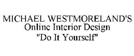 "MICHAEL WESTMORELAND'S ONLINE INTERIOR DESIGN ""DO IT YOURSELF"""