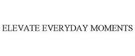 ELEVATE EVERYDAY MOMENTS