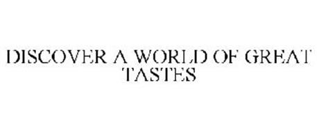 DISCOVER A WORLD OF GREAT TASTES