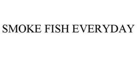 SMOKE FISH EVERYDAY