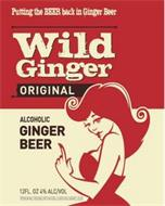 PUTTING THE BEER BACK IN GINGER BEER WILD GINGER ORIGINAL ALCOHOLIC GINGER BEER 12 FL. OZ 4% ALC/VOL PREMIUM MALT BEVERAGE WITH NATURAL FLAVOR AND CARAMEL COLOR