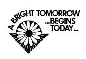 A BRIGHT TOMORROW ...BEGINS TODAY...