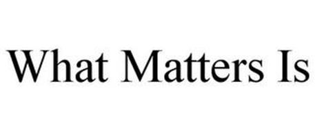 WHAT MATTERS IS