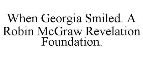 WHEN GEORGIA SMILED. A ROBIN MCGRAW REVELATION FOUNDATION.