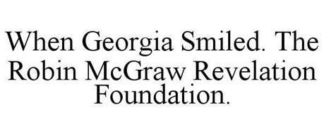 WHEN GEORGIA SMILED. THE ROBIN MCGRAW REVELATION FOUNDATION