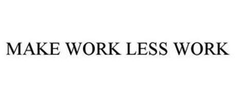 MAKE WORK LESS WORK