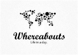 WHEREABOUTS LIFE IN A DAY.