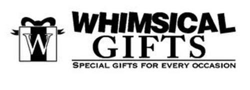 W WHIMSICAL GIFTS SPECIAL GIFTS FOR EVERY OCCASION