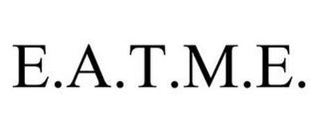 E.A.T.M.E.