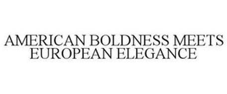 AMERICAN BOLDNESS MEETS EUROPEAN ELEGANCE