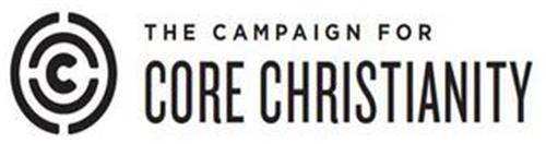 C THE CAMPAIGN FOR CORE CHRISTIANITY