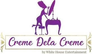 CREME DELA CREME BY WHITE HOUSE ENTERTAINMENT