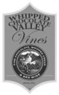 WHIPPED CHOCOLATE VALLEY VINES FINE CHOCOLATE, WHIPPED CREAM & RED WINE 14% ALC/VOL
