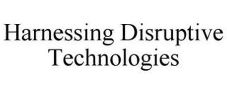 HARNESSING DISRUPTIVE TECHNOLOGIES