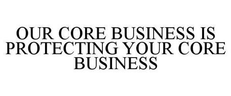 OUR CORE BUSINESS IS PROTECTING YOUR CORE BUSINESS