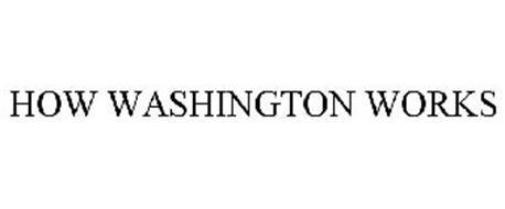 HOW WASHINGTON WORKS