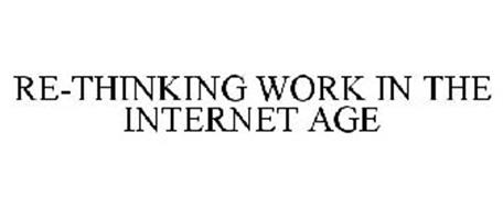 RE-THINKING WORK IN THE INTERNET AGE