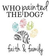 WHO PAINTED THE DOG? FAITH & FAMILY