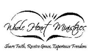 WHOLE HEART MINISTRIES INC. SHARE FAITH, RECEIVE GRACE, EXPERIENCE FREEDOM