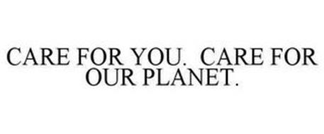 CARE FOR YOU. CARE FOR OUR PLANET.