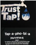 TRUST TAP! TAPAPHOBIA TAP*A*PHO*BI*A