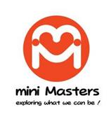 MM MINI MASTERS, EXPLORING WHAT WE CAN BE!