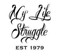 MY LIFE STRUGGLE EST 1979