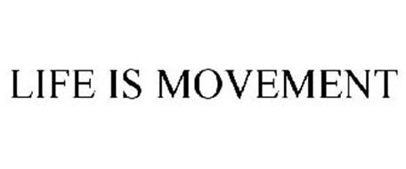 LIFE IS MOVEMENT