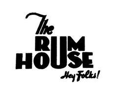 THE RUM HOUSE HEY FOLKS!