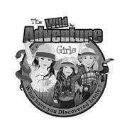 THE WILD ADVENTURE GIRLS WHAT HAVE YOU DISCOVERED LATELY?