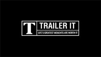 T TRAILER IT LIFE'S GREATEST MOMENTS ARE WORTH IT