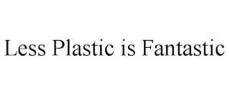 LESS PLASTIC IS FANTASTIC