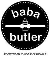 BABA BUTLER KNOW WHEN TO USE IT OR MOVE IT