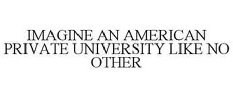 IMAGINE AN AMERICAN PRIVATE UNIVERSITY LIKE NO OTHER