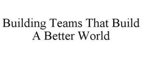 BUILDING TEAMS THAT BUILD A BETTER WORLD
