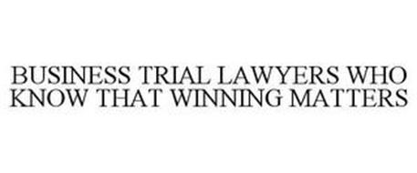 BUSINESS TRIAL LAWYERS WHO KNOW THAT WINNING MATTERS