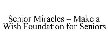 SENIOR MIRACLES - MAKE A WISH FOUNDATION FOR SENIORS