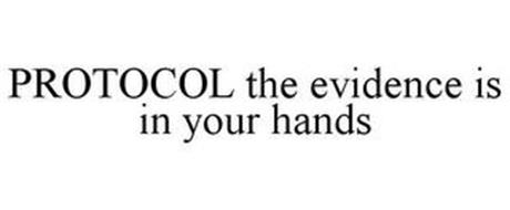 PROTOCOL THE EVIDENCE IS IN YOUR HANDS