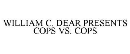 WILLIAM C. DEAR PRESENTS COPS VS. COPS