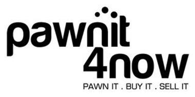 PAWNIT 4NOW PAWN IT . BUY IT . SELL IT