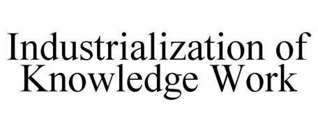 INDUSTRIALIZATION OF KNOWLEDGE WORK