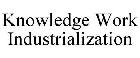 KNOWLEDGE WORK INDUSTRIALIZATION