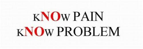 KNOW PAIN KNOW PROBLEM